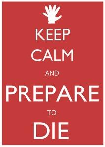 Keep calma and prepare to die
